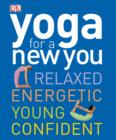 Yoga for a New You : Relaxed, Energetic, Young, Confident - eBook