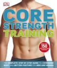 Core Strength Training : The Complete Step-by-Step Guide to a Stronger Body and Better Posture for Men and Women - eBook