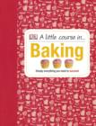 A Little Course in Baking : Simply Everything You Need to Succeed - eBook