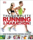 The Complete Running and Marathon Book : How to Run Faster, Further, Smarter - Book