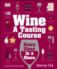 Wine A Tasting Course : Every Class in a Glass - Book