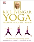 BKS Iyengar Yoga The Path to Holistic Health : The Definitive Step-by-Step Guide - Book