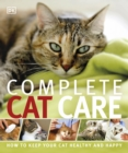 Complete Cat Care : How to Keep Your Cat Healthy and Happy - Book