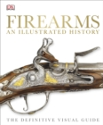 Firearms An Illustrated History : The Definitive Visual Guide - Book