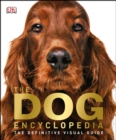 The Dog Encyclopedia : The Definitive Visual Guide - eBook