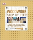 Woodwork Step by Step : More than 100 Tools and Techniques with Inspirational Projects to Make - Book