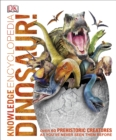 Knowledge Encyclopedia Dinosaur! : Over 60 Prehistoric Creatures as You've Never Seen Them Before - Book