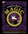 Children's Book of Magic : Introducing the World's Most Famous Illusions and 20 Step-by-Step Magic Tricks to Try at Home - Book