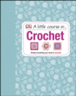 A Little Course in Crochet : Simply everything you need to succeed - eBook