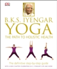 BKS Iyengar Yoga The Path to Holistic Health : The Definitive Step-by-Step Guide - eBook