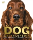 The Dog Encyclopedia : The Definitive Visual Guide - Book