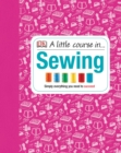 A Little Course in Sewing : Simply Everything You Need to Succeed - Book