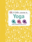 A Little Course in Yoga : Simply Everything You Need to Succeed - Book