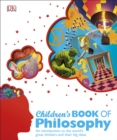 Children's Book of Philosophy : An Introduction to the World's Greatest Thinkers and their Big Ideas - Book