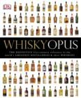Whisky Opus : The Definitive 21st-Century Reference to the World's Greatest Distilleries and their Whiskies - eBook