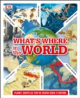 What's Where in the World : Planet Earth as you've never seen it before - Book