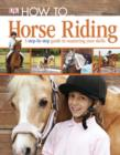 How To...Horse Riding : A Step-by-Step Guide to Mastering Your Skills - eBook