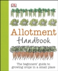 Allotment Handbook : The Beginners' Guide to Growing Crops in a Small Place - Book