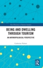 Being and Dwelling through Tourism : An anthropological perspective - Book