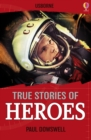 True Stories of Heroes : Usborne True Stories - eBook