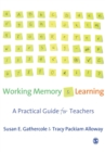 Working Memory and Learning : A Practical Guide for Teachers - Book