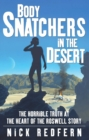 Body Snatchers in the Desert : The Horrible Truth at the Heart of the Roswell Story - eBook