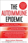 The Autoimmune Epidemic : Bodies Gone Haywire in a World Out of Balance--and the Cutting-Edge Science that Promises Hope - eBook