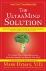 The UltraMind Solution : Fix Your Broken Brain by Healing Your Body First - eBook