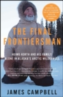 The Final Frontiersman : Heimo Korth and His Family, Alone in Alaska's Arctic Wilderness - eBook