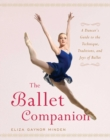 The Ballet Companion : A Dancer's Guide to the Technique, Traditions, and Joys of Ballet - eBook