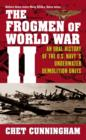 The Frogmen of World War II : An Oral History of the U.S. Navy's Underwater Demolition Teams - eBook