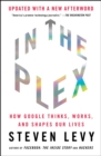 In The Plex : How Google Thinks, Works, and Shapes Our Lives - eBook