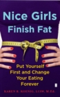 Nice Girls Finish Fat : Put Yourself First and Change Your Eating Forever - eBook