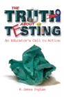 The Truth About Testing : An Educator's Call to Action - eBook