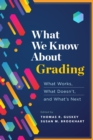 What We Know About Grading : What Works, What Doesn't, and What's Next - eBook