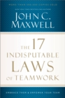 The 17 Indisputable Laws of Teamwork : Embrace Them and Empower Your Team - eBook