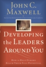 Developing the Leaders Around You : How to Help Others Reach Their Full Potential - eBook