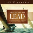 The Right to Lead : Learning Leadership Through Character and Courage - eBook