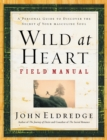 Wild at Heart Field Manual : A Personal Guide to Discover the Secret of Your Masculine Soul - eBook