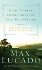 Lucado 3-in-1: Traveling Light, Next Door Savior, Come Thirsty - eBook
