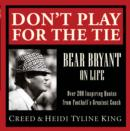 Don't Play for the Tie : Bear Bryant on Life - eBook
