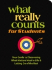 What Really Counts for Students : Your Guide to Discovering What's Most Important in Life and Letting Go of the Rest - eBook