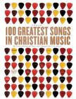 100 Greatest Songs in Christian Music : The Stories Behind the Music that Changed Our Lives Forever - eBook