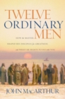 Twelve Ordinary Men : How the Master Shaped His Disciples for Greatness, and What He Wants to Do with You - eBook