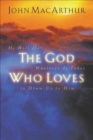 The God Who Loves : He Will Do Whatever It Takes To Draw Us To Him - eBook
