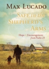 Safe in the Shepherd's Arms : Hope and   Encouragement from Psalm 23 - eBook