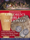 International Children's Bible Dictionary : A Fun and Easy-to-Use Guide to the Words, People, and Places in the Bible - eBook