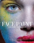 Face Paint:The Story of Makeup : The Story of Makeup - Book