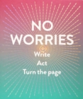 No Worries (Guided Journal) : Write. Act. Turn the Page. - Book
