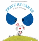 Brave As Can Be : A Book of Courage - Book
